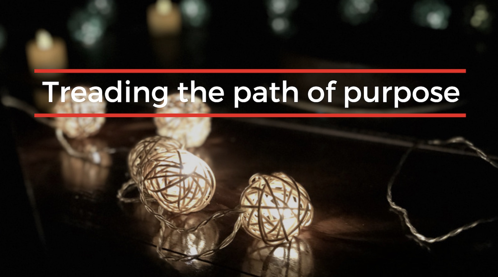 Treading the path of purpose – it's risky but rewarding too